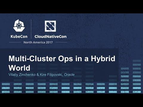 Multi-Cluster Ops in a Hybrid World [A] - Vitaliy Zinchenko & Kire Filipovski, Oracle