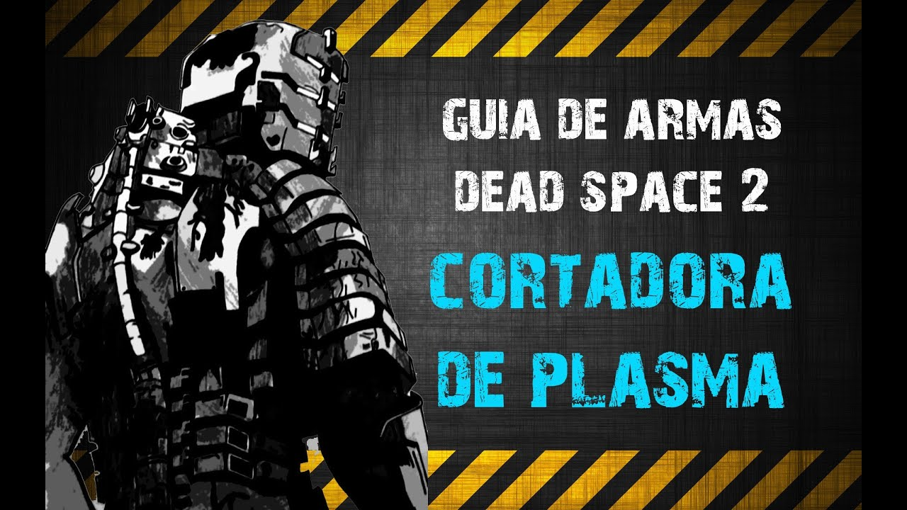 GUIA DE ARMAS DEAD SPACE 2 | CORTADORA DE PLASMA - YouTube