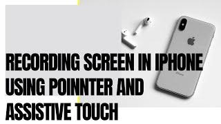 Recording screen in Iphone using Pointer and Assistive touch screenshot 4