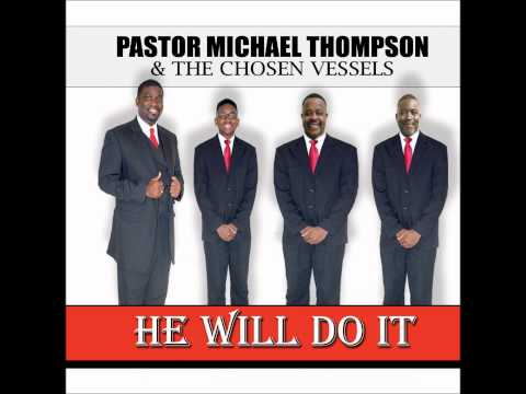 Pastor Michael  Thompson & The Chosen Vessels He Will Do It