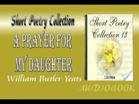 A Prayer for my Daughter William Butler Yeats Audiobook Short ...