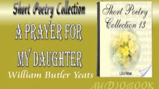 A Prayer for my Daughter William Butler Yeats Audiobook Short Poetry
