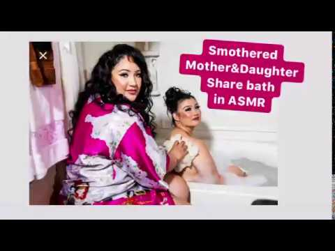 Download ASMR edition of Smothered on TLC mother Sunhe and daughter Angelica share a bath