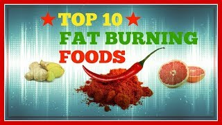 ★★Top 10 Fat Burning Foods to Lose Belly Fat and Weight Loss For 2018-2019★★