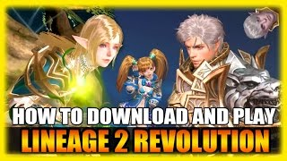 How To Download and Play Lineage 2 Revolution - Indepth Guide and Gameplay (English)