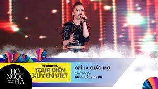 Chỉ Là Giấc Mơ - Giang Hồng Ngọc | Tour Diễn Xuyên Việt