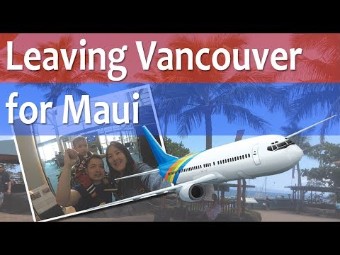 Leaving Vancouver For Maui || |Hawaii Family Vlog Part 1