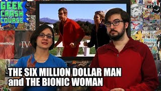 The Six Million Dollar Man and the Bionic Woman - Geek Crash Course