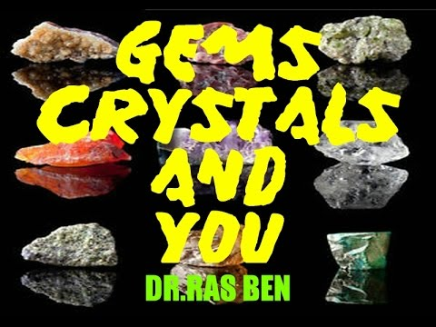GEMS CRYSTALS & YOU ~ Dr.Ras Ben
