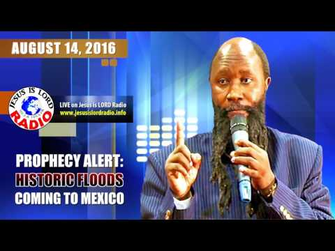 PROPHECY ON HISTORIC FLOODS COMING TO MEXICO -  PROPHET ELIJAH