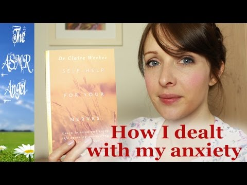 Dealing With Anxiety - ASMR - Self-help for your nerves
