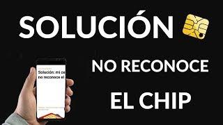 ¿Tu Celular NO Reconoce el chip? Solución Definitiva