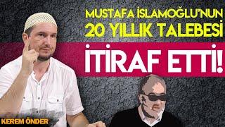 MUSTAFA İSLAMOĞLUNUN 20 YILLIK TALEBESİ İTİRAF ETTİ / Kerem Önder