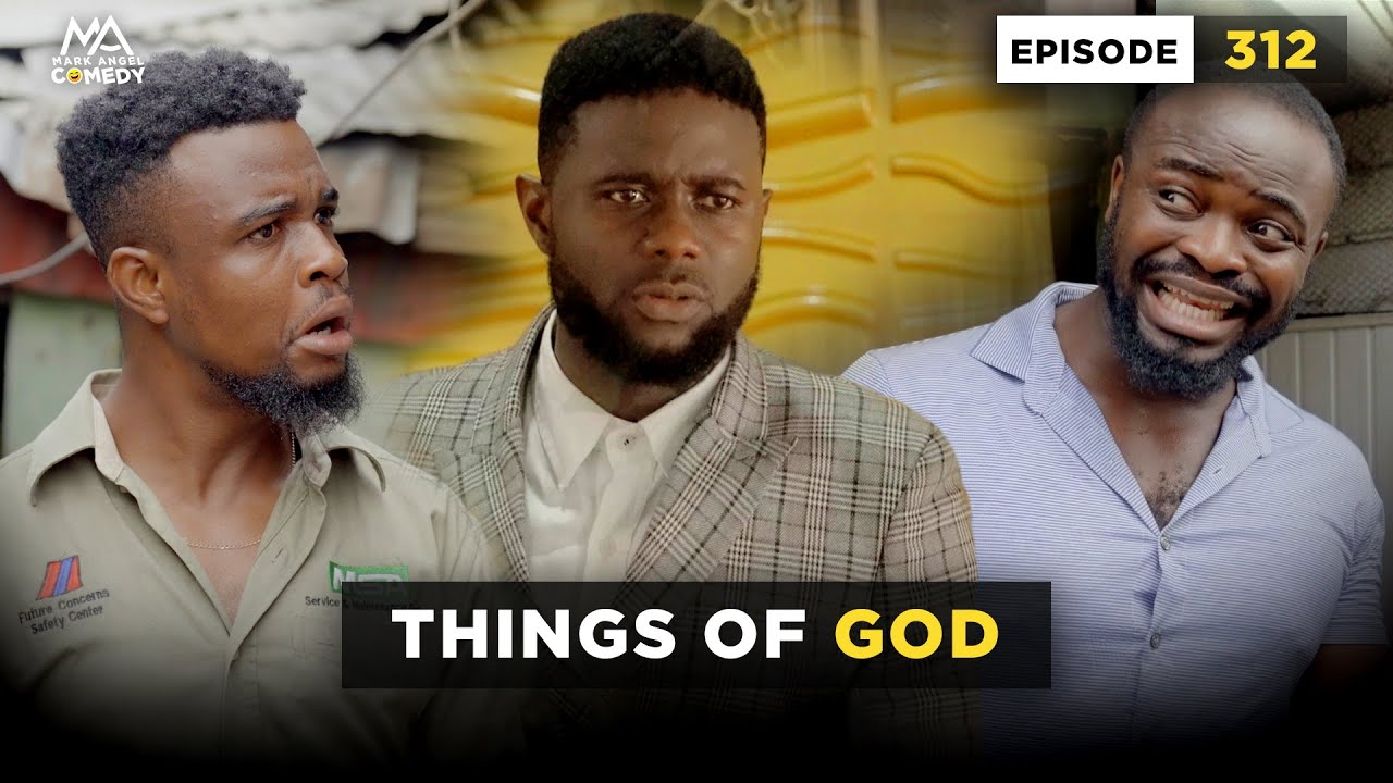 Download THINGS OF GOD - Episode 312 (Mark Angel Comedy)