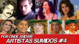 POR ONDE ANDAM ARTISTAS SUMIDOS? | POR ONDE ANDA FAMOSOS SUMIDOS #4