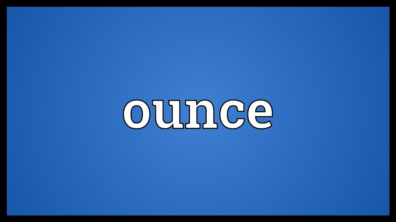 Ounce Meaning You