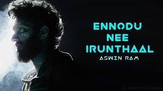 Ennodu Nee Irundhal | 3D Audio | Aswin Ram Version | HQ