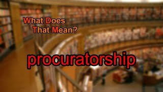 What does procuratorship mean?