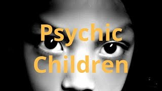 Psychic Children - Characteristics and Coping Mechanisms