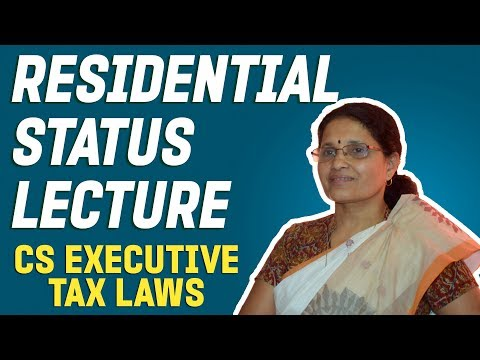 Residential Status Lecture : CS Executive Tax Laws
