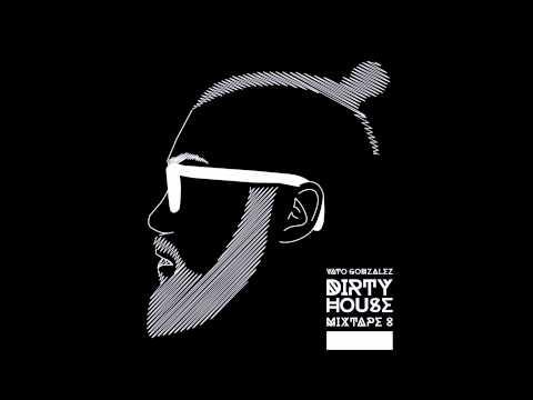 Vato Gonzalez - Dirty House Mixtape 8