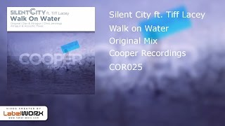 Silent City ft. Tiff Lacey - Walk on Water (Original Mix)