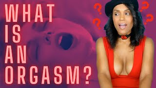 What is an Orgasm? | Love Uncut
