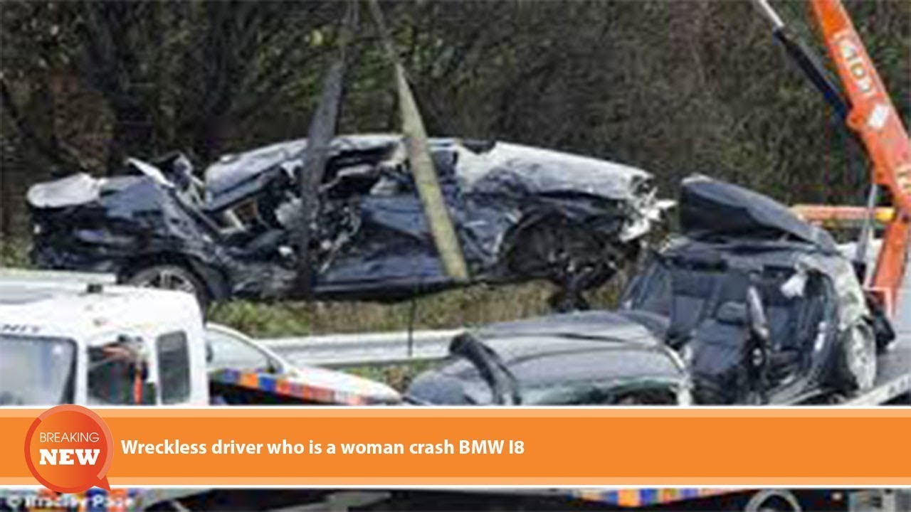 Hot New Wreckless Driver Who Is A Woman Crash Bmw I8 Youtube