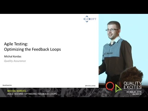 "[Quality Excites 2015] ""Agile testing: Optimizing the feedback loops"" Michał Kordas"