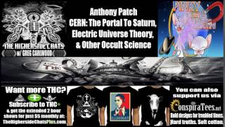 Anthony Patch | CERN: The Portal To Saturn, Electric Universe Theory, & Other Occult Science