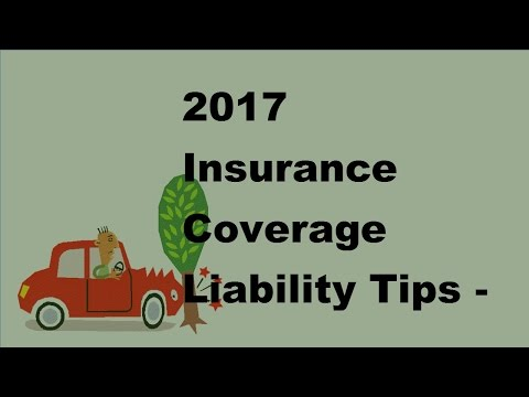 2017 Insurance Coverage Liability Tips | Important Information About Liability Insurance Coverage