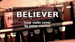 BELIEVER  |  Loop Violin Cover by Peter Markes