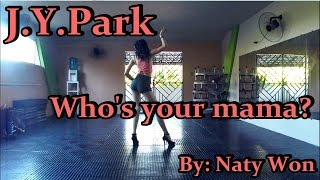 j y park 박진영 who s your mama 어머님이 누구니 dance cover