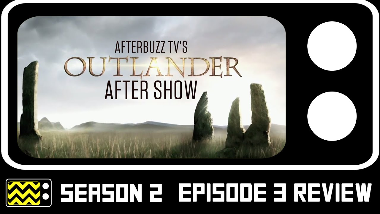 Download Outlander Season 2 Episodes 1-3 Review & After Show | AfterBuzz TV