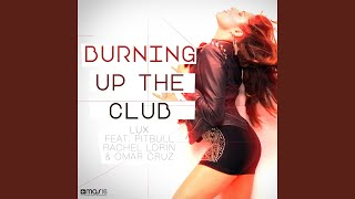 Burning Up the Club (Kid Chris Extended Mix) (feat. Pitbull, Rachel Lorin & Omar Cruz)