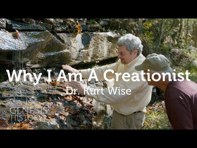 Why I am a Creationist - Dr. Kurt Wise
