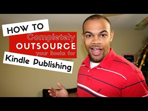 How To Completely Outsource Your Books for Kindle Publishing
