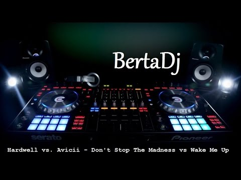 Hardwell Vs. Avicii - Don't Stop The Madness Vs. Wake Me Up (BertaDj Mashup)