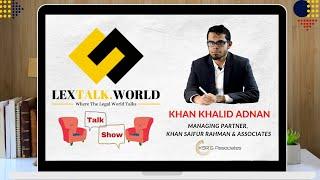 LexTalk World Talk Show with Khan Khalid Adnan, Managing Partner at Khan Saifur Rahman & Associates