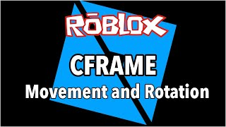Roblox Studio: CFrame Movement and Rotation for Parts and Models