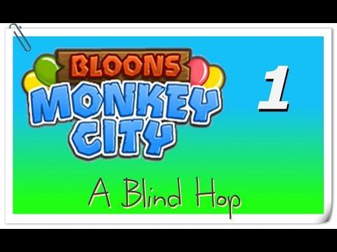 A Blind Hop - Bloons Monkey City - Part 1