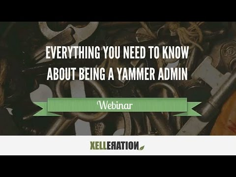 Everything You Need to Know About Being a Yammer Admin