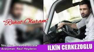 Ilkin Cerkezoglu - Rahat Oluram 2021 (Music)
