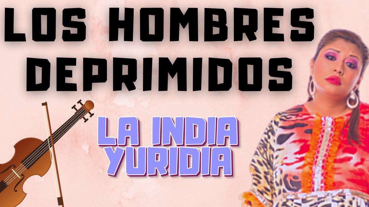 LOS HOMBRES DEPRIMIDOS -- La india Yuridia