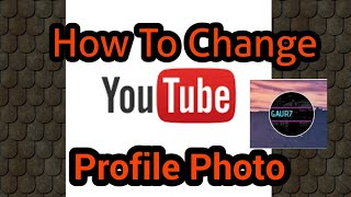 How To Change Youtube Profile Picture | Youtube Profile Photo 2019 Trick!!