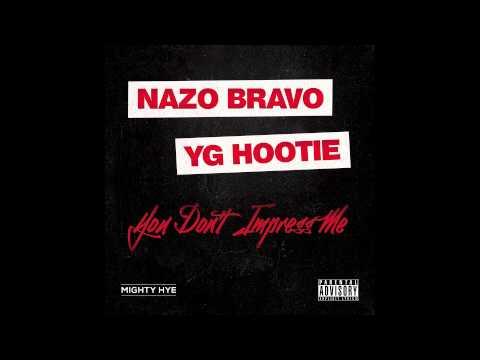 Nazo Bravo - You Don't Impress Me (ft. YG Hootie)