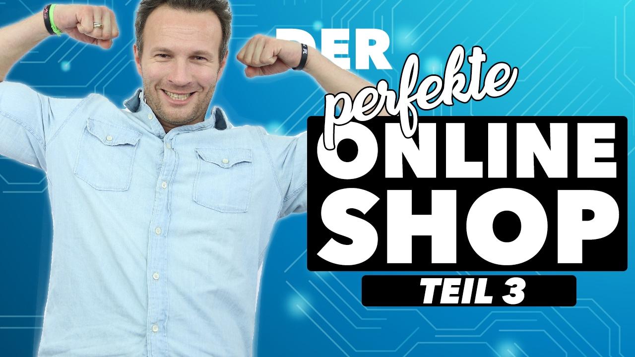 DER PERFEKTE ONLINE-SHOP |TEIL 3/3