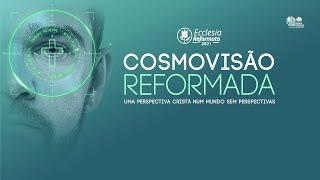 Ecclesia Reformata 2021 - Cosmovisão reformada com Rev. Dr. Heber Campos Jr