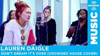 Lauren Daigle Don T Dream It S Over Crowded House Cover Live SiriusXM