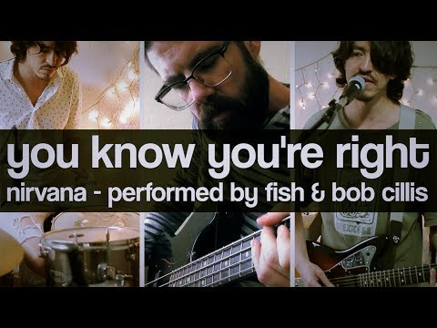 You Know You're Right Cover - Nirvana (featuting Bob Cillis, 2017)